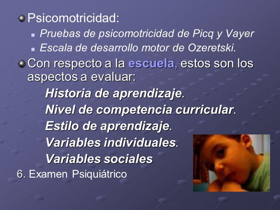 Psicomotricidad: Pruebas de psicomotricidad de Picq y Vayer Escala de desarrollo motor de Ozeretski. Con respecto a la escuela, estos son los aspectos