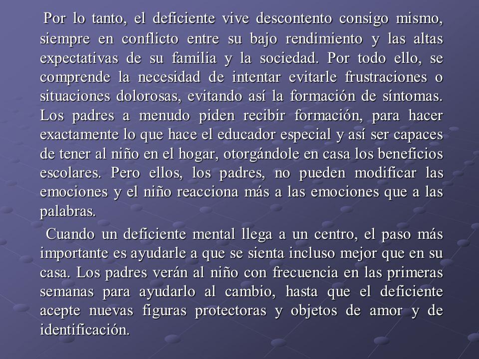 Por lo tanto, el deficiente vive descontento consigo mismo, siempre en conflicto entre su bajo rendimiento y las altas expectativas de su familia y la