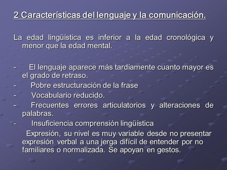 2 Características del lenguaje y la comunicación. La edad lingüística es inferior a la edad cronológica y menor que la edad mental. - El lenguaje apar
