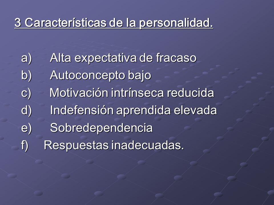 3 Características de la personalidad. a) Alta expectativa de fracaso a) Alta expectativa de fracaso b) Autoconcepto bajo b) Autoconcepto bajo c) Motiv