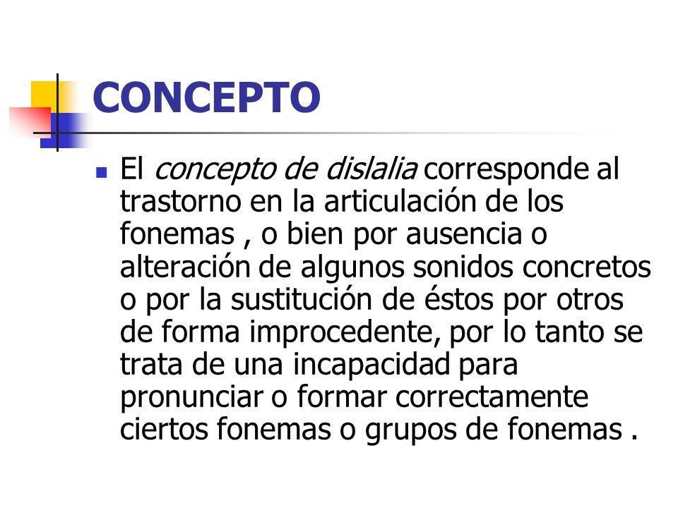 CONCEPTO El concepto de dislalia corresponde al trastorno en la articulación de los fonemas, o bien por ausencia o alteración de algunos sonidos concr