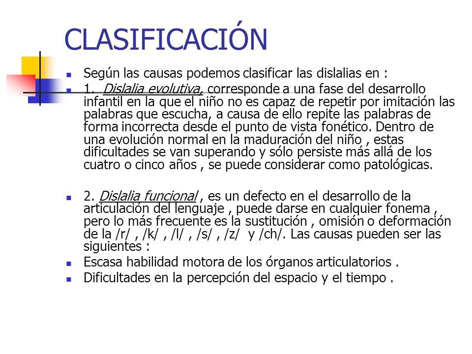 CLASIFICACIÓN Según las causas podemos clasificar las dislalias en : 1. Dislalia evolutiva, corresponde a una fase del desarrollo infantil en la que e