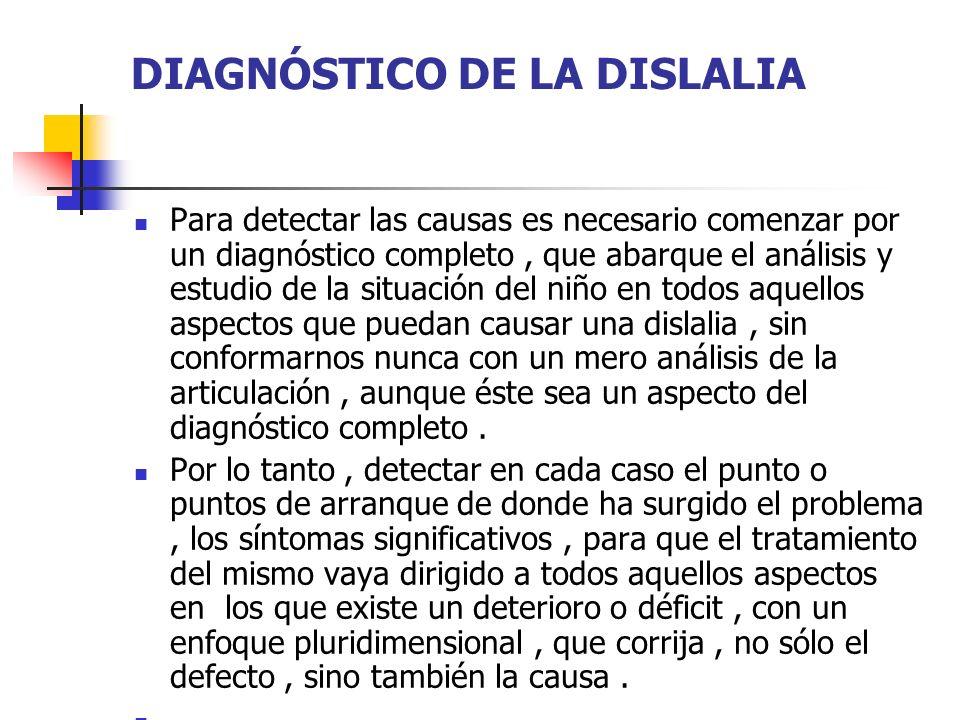 DIAGNÓSTICO DE LA DISLALIA Para detectar las causas es necesario comenzar por un diagnóstico completo, que abarque el análisis y estudio de la situaci