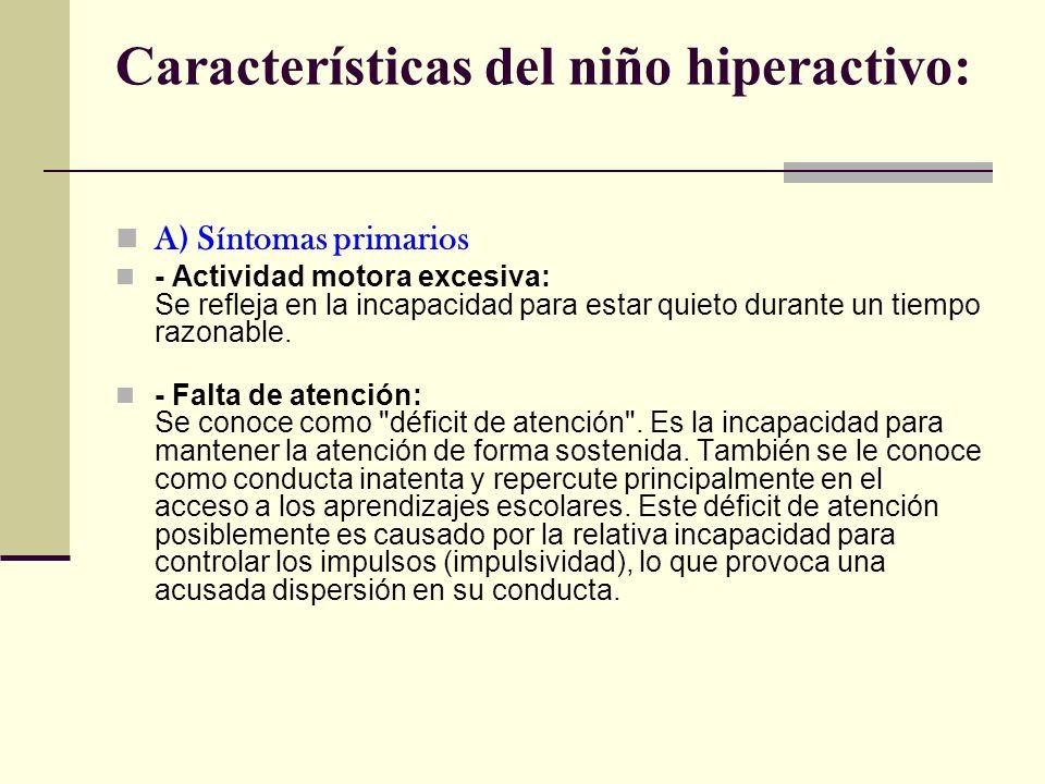 Características del niño hiperactivo: A) Síntomas primarios - Actividad motora excesiva: Se refleja en la incapacidad para estar quieto durante un tie