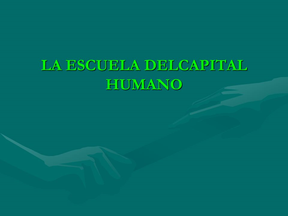 LA ESCUELA DELCAPITAL HUMANO