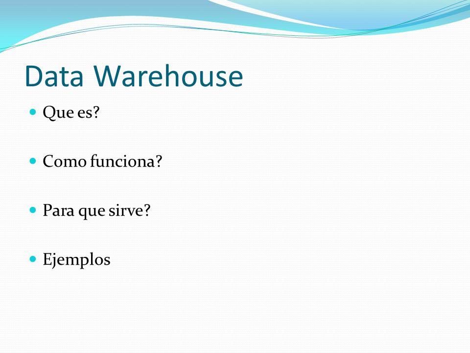 Data Warehouse Que es? Como funciona? Para que sirve? Ejemplos