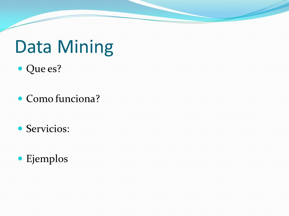 Data Mining Que es? Como funciona? Servicios: Ejemplos