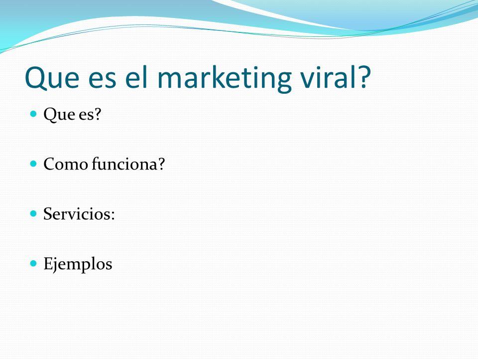 Que es el marketing viral? Que es? Como funciona? Servicios: Ejemplos