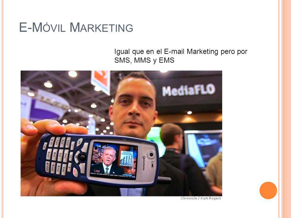 E-M ÓVIL M ARKETING Igual que en el E-mail Marketing pero por SMS, MMS y EMS