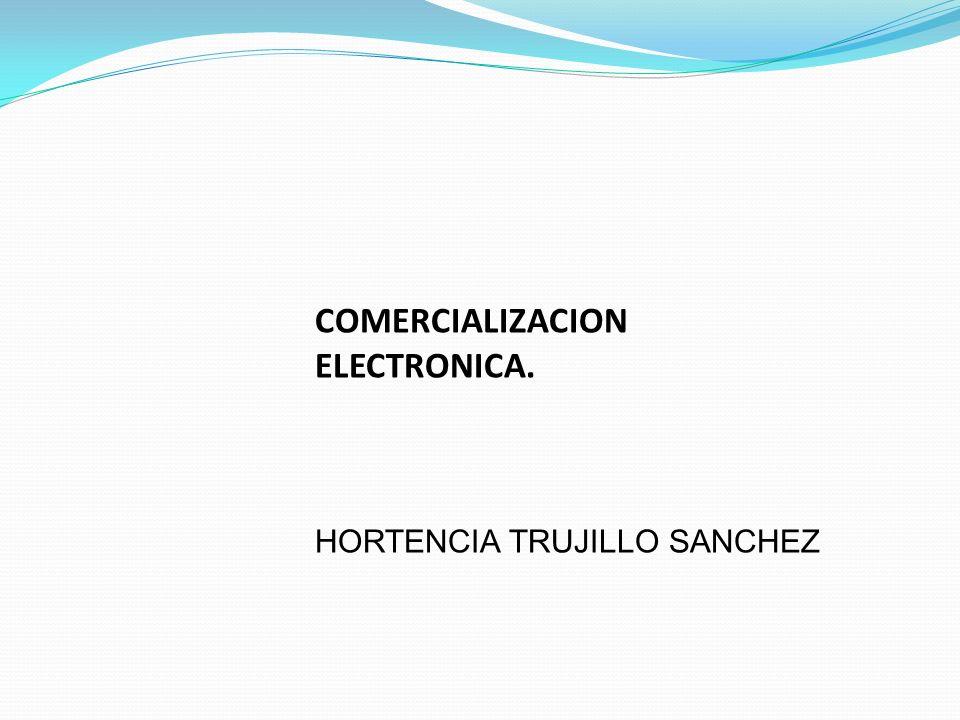 COMERCIALIZACION ELECTRONICA. HORTENCIA TRUJILLO SANCHEZ