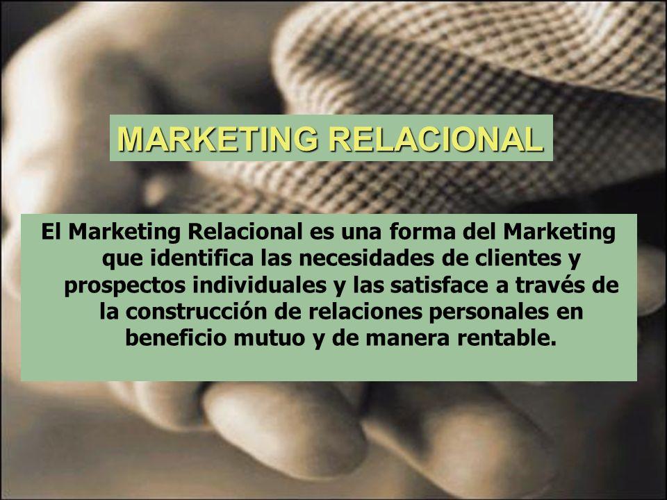 MARKETING RELACIONAL El Marketing Relacional es una forma del Marketing que identifica las necesidades de clientes y prospectos individuales y las sat