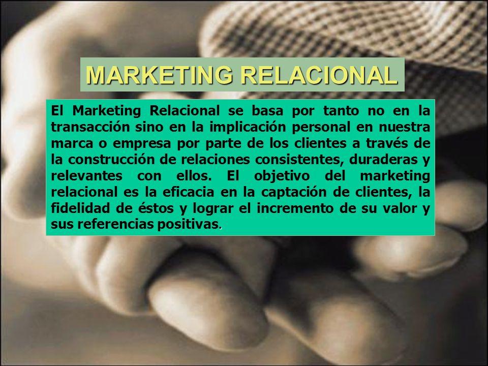 . El Marketing Relacional se basa por tanto no en la transacción sino en la implicación personal en nuestra marca o empresa por parte de los clientes