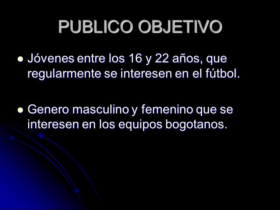 PUBLICO OBJETIVO Jóvenes entre los 16 y 22 años, que regularmente se interesen en el fútbol.