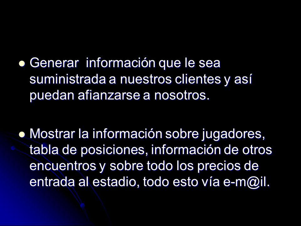 Generar información que le sea suministrada a nuestros clientes y así puedan afianzarse a nosotros.