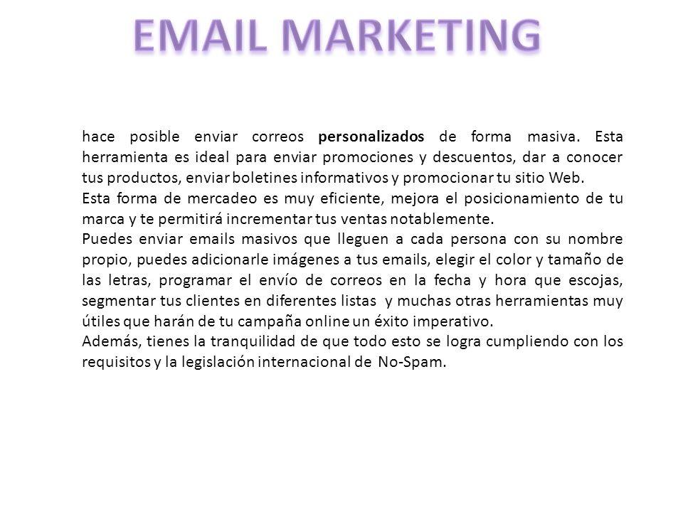 hace posible enviar correos personalizados de forma masiva. Esta herramienta es ideal para enviar promociones y descuentos, dar a conocer tus producto
