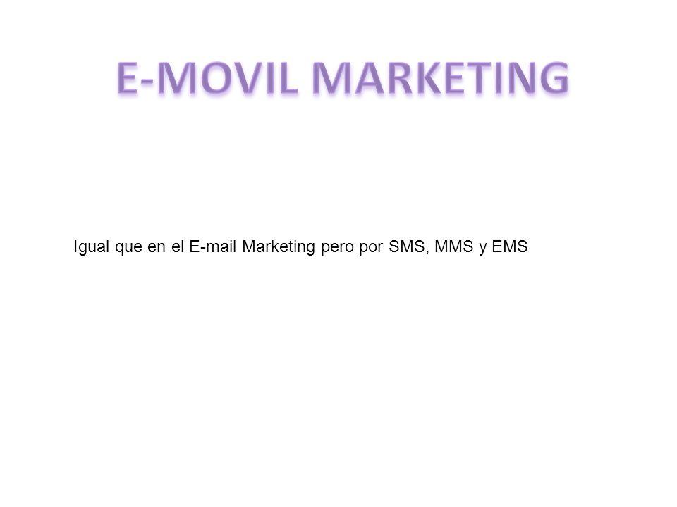 Igual que en el E-mail Marketing pero por SMS, MMS y EMS