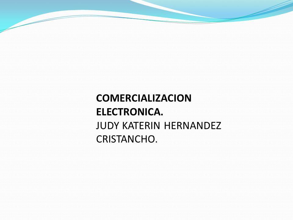 COMERCIALIZACION ELECTRONICA. JUDY KATERIN HERNANDEZ CRISTANCHO.