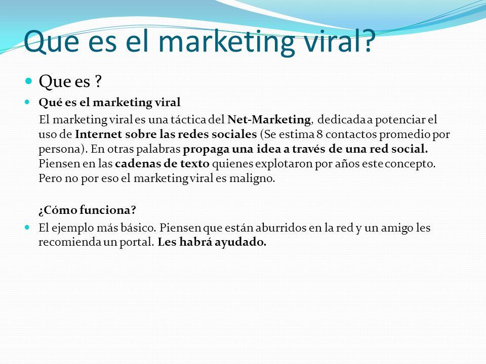 Que es el marketing viral? Que es ? Qué es el marketing viral El marketing viral es una táctica del Net-Marketing, dedicada a potenciar el uso de Inte