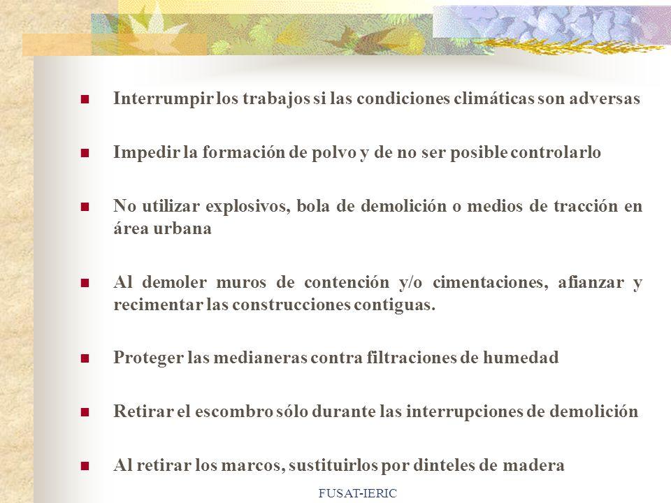 FUSAT-IERIC Interrumpir los trabajos si las condiciones climáticas son adversas Impedir la formación de polvo y de no ser posible controlarlo No utili