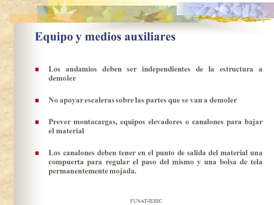 FUSAT-IERIC Equipo y medios auxiliares Los andamios deben ser independientes de la estructura a demoler No apoyar escaleras sobre las partes que se va