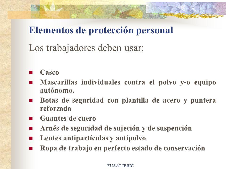 FUSAT-IERIC Elementos de protección personal Los trabajadores deben usar: Casco Mascarillas individuales contra el polvo y-o equipo autónomo. Botas de