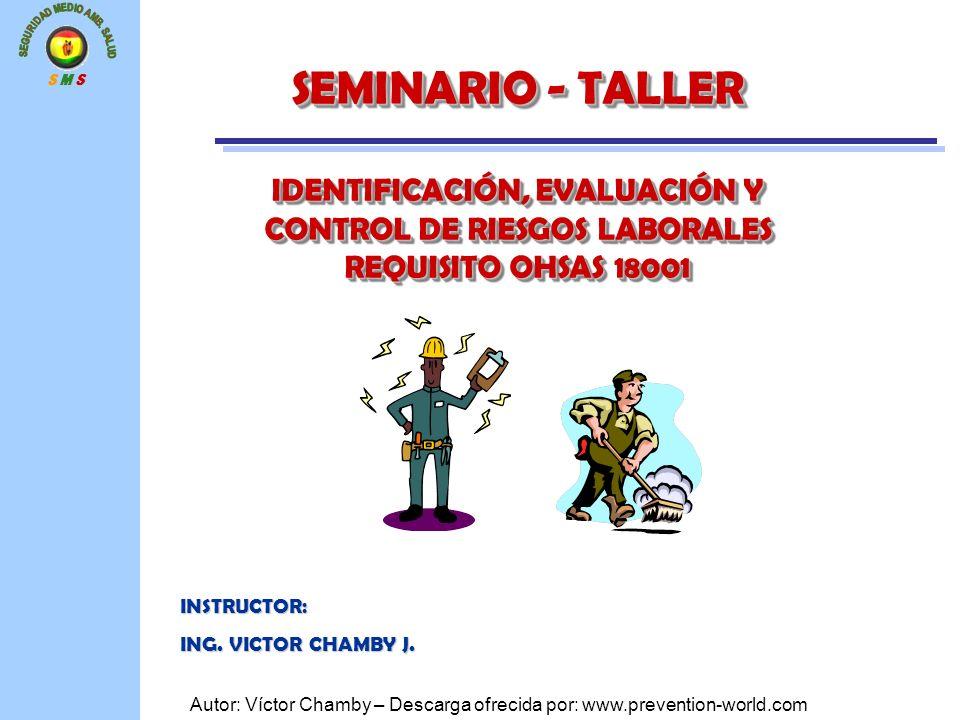 S M S Autor: Víctor Chamby – Descarga ofrecida por: www.prevention-world.com SEMINARIO - TALLER IDENTIFICACIÓN, EVALUACIÓN Y CONTROL DE RIESGOS LABORA