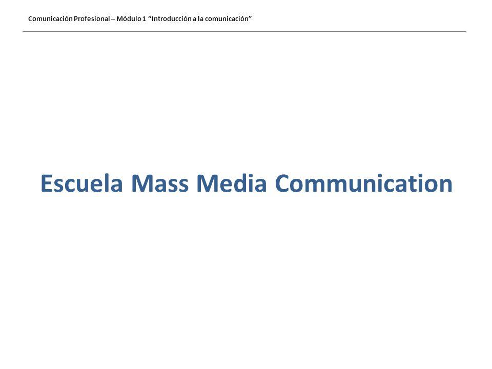 Escuela Mass Media Communication Comunicación Profesional – Módulo 1 Introducción a la comunicación