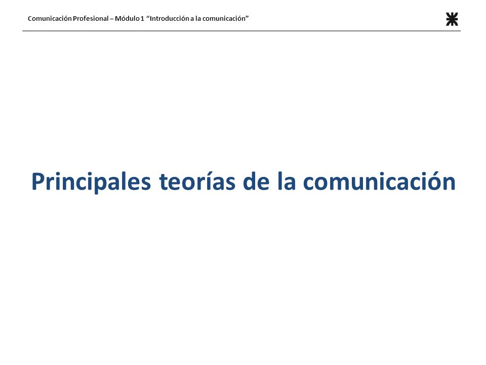 Aristóteles: Retórica Nos comunicamos para influir y afectar intencionalmente Elementos de la retórica: OradorMensajeAudiencia Comunicación Profesional – Módulo 1 Introducción a la comunicación