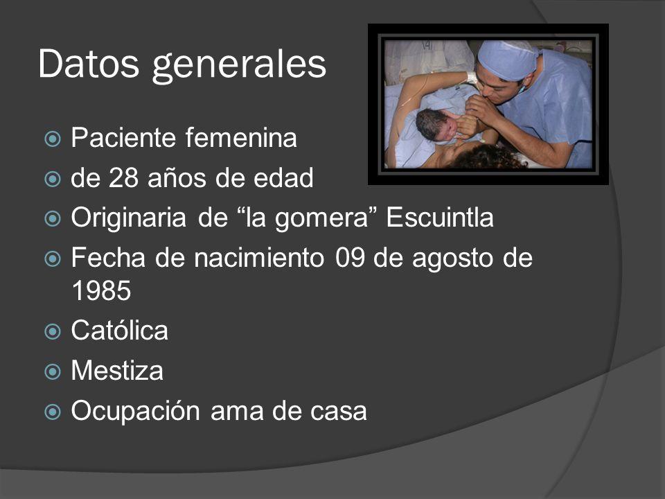 Datos generales Paciente femenina de 28 años de edad Originaria de la gomera Escuintla Fecha de nacimiento 09 de agosto de 1985 Católica Mestiza Ocupa