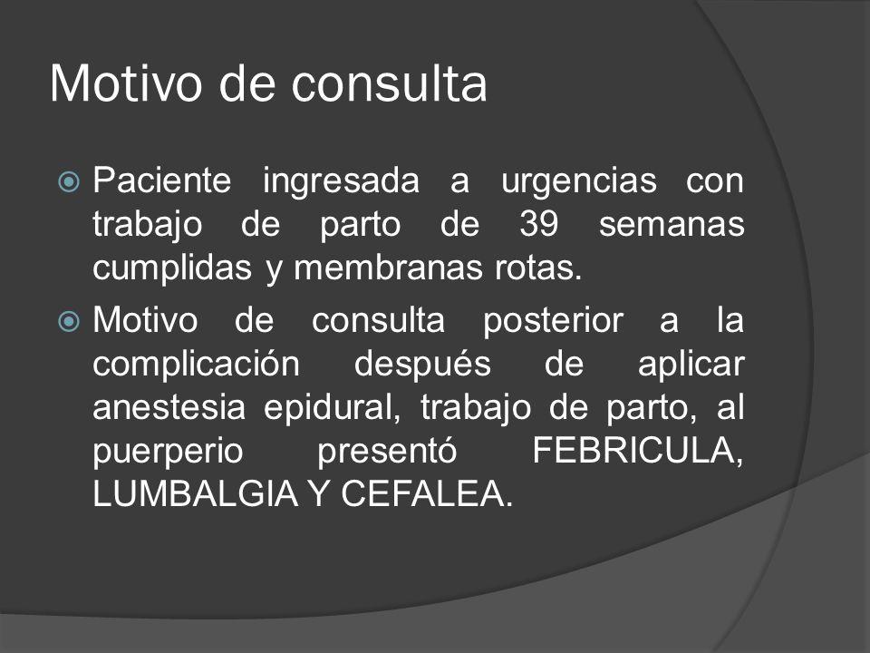 Motivo de consulta Paciente ingresada a urgencias con trabajo de parto de 39 semanas cumplidas y membranas rotas. Motivo de consulta posterior a la co