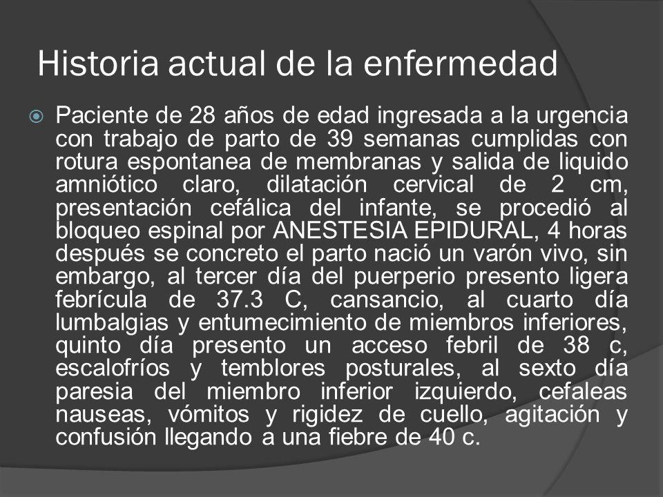 Historia actual de la enfermedad Paciente de 28 años de edad ingresada a la urgencia con trabajo de parto de 39 semanas cumplidas con rotura espontane