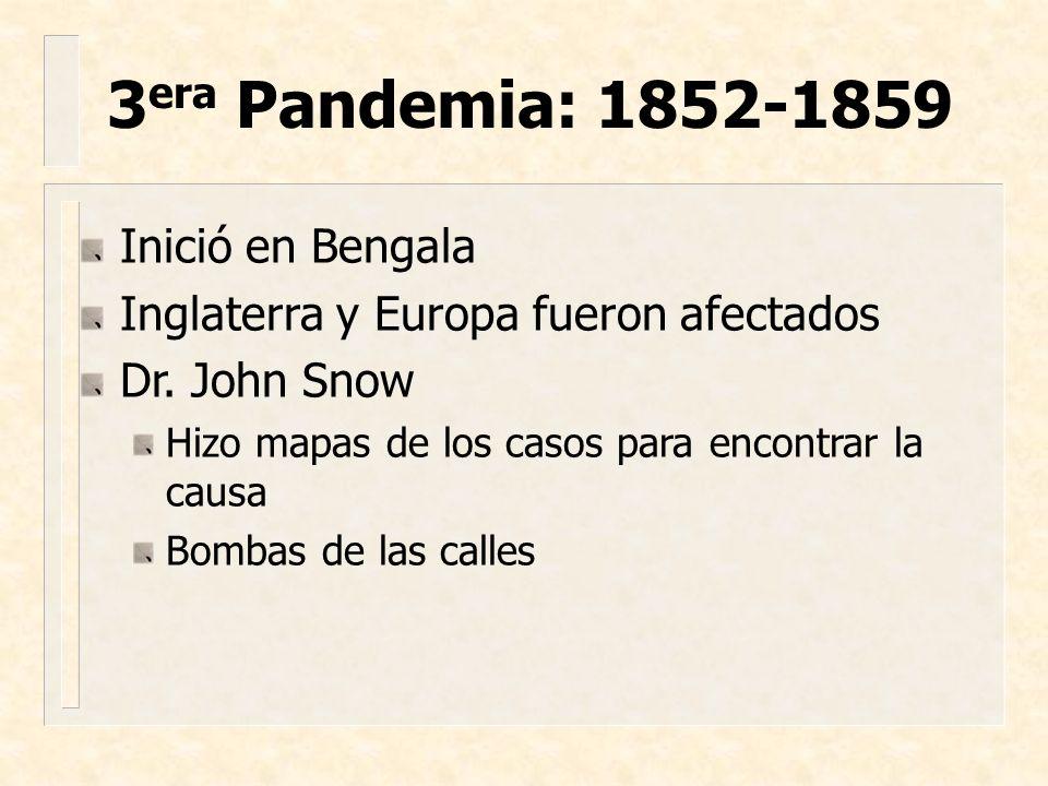 Inició en Bengala Inglaterra y Europa fueron afectados Dr. John Snow Hizo mapas de los casos para encontrar la causa Bombas de las calles 3 era Pandem