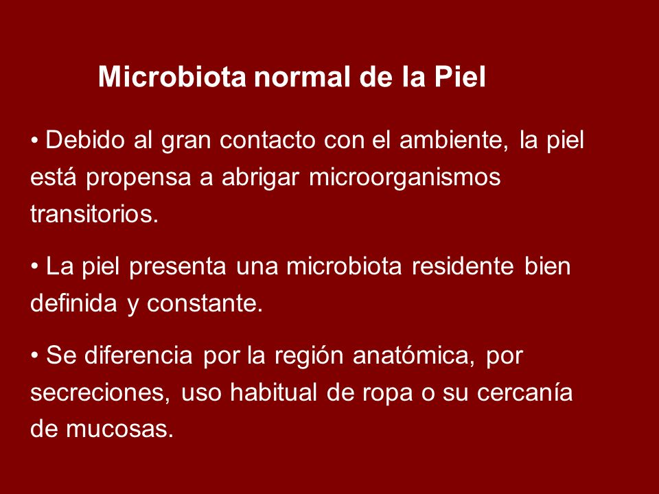 Debido al gran contacto con el ambiente, la piel está propensa a abrigar microorganismos transitorios. La piel presenta una microbiota residente bien