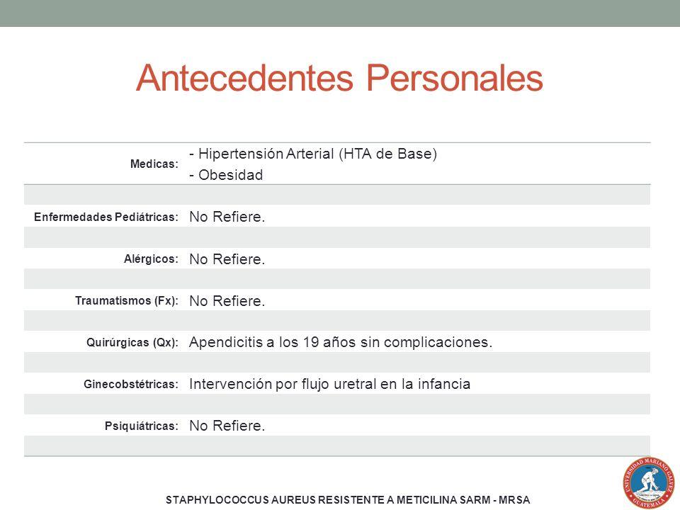 Antecedentes Personales Medicas: - Hipertensión Arterial (HTA de Base) - Obesidad Enfermedades Pediátricas: No Refiere. Alérgicos: No Refiere. Traumat