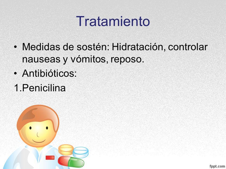 Tratamiento Medidas de sostén: Hidratación, controlar nauseas y vómitos, reposo. Antibióticos: 1.Penicilina