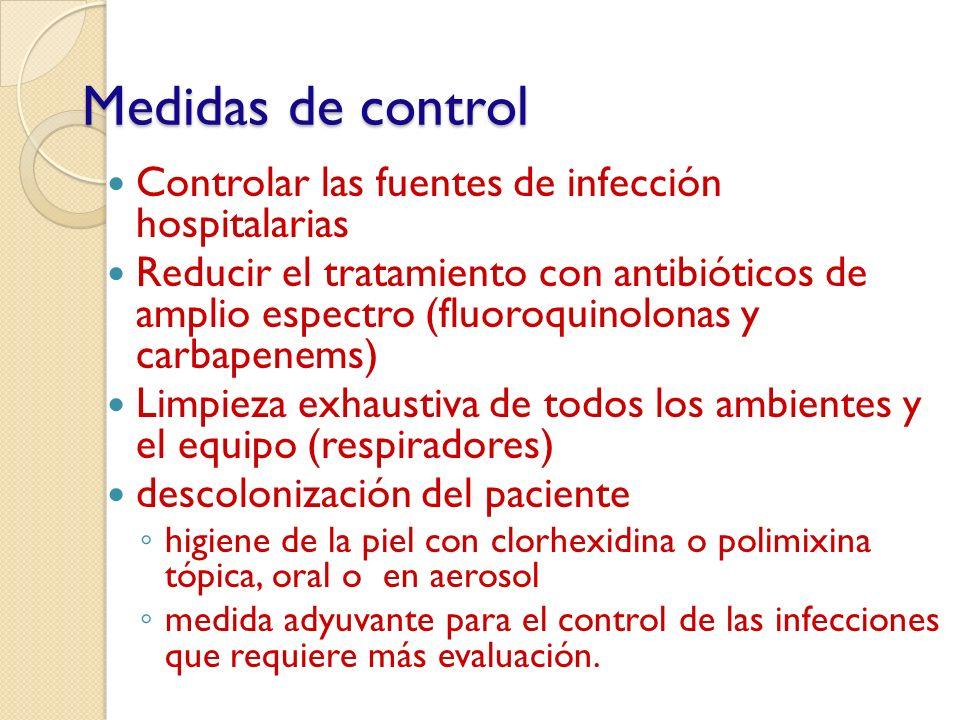 Medidas de control Controlar las fuentes de infección hospitalarias Reducir el tratamiento con antibióticos de amplio espectro (fluoroquinolonas y car