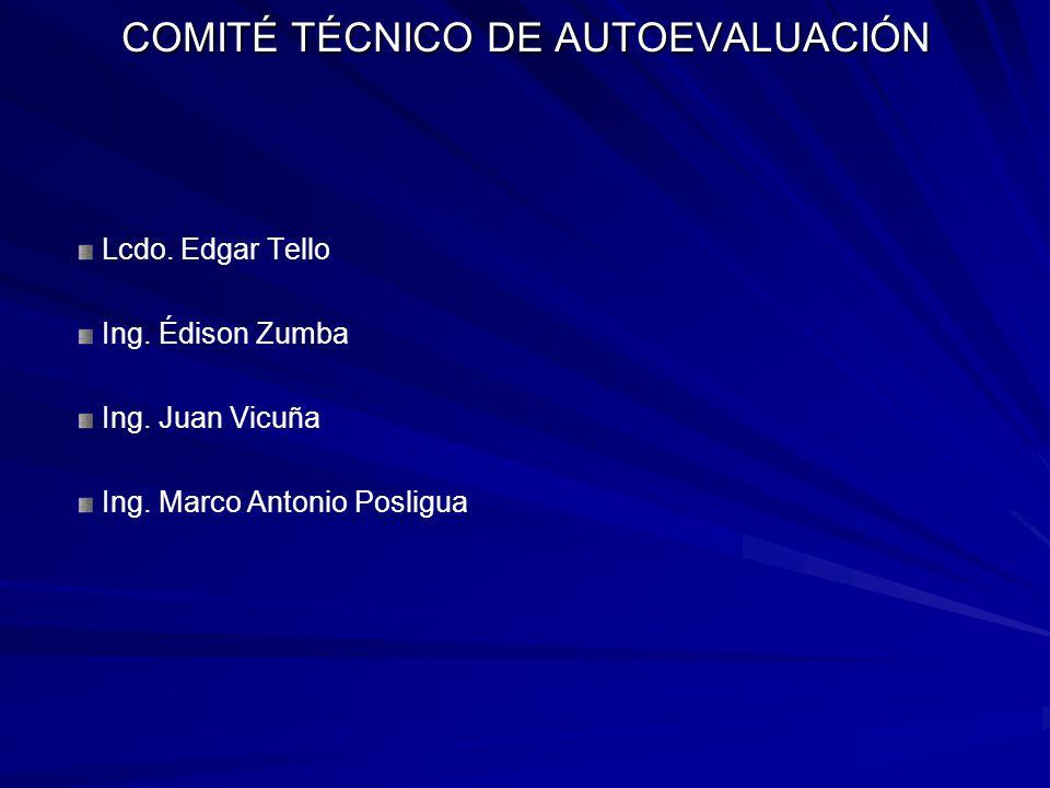 COMITÉ TÉCNICO DE AUTOEVALUACIÓN Lcdo. Edgar Tello Ing. Édison Zumba Ing. Juan Vicuña Ing. Marco Antonio Posligua