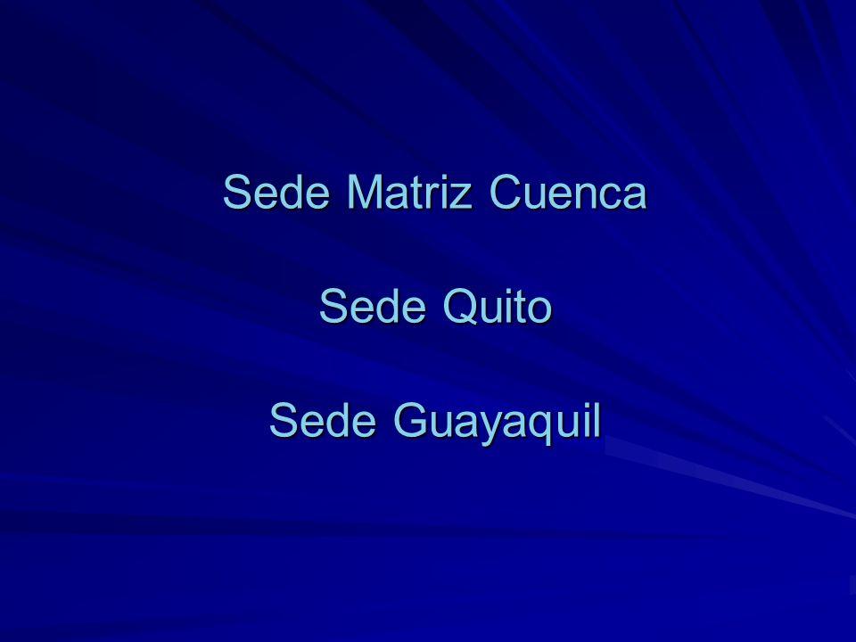 Sede Matriz Cuenca Sede Quito Sede Guayaquil