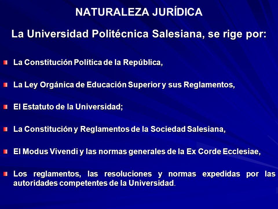 NATURALEZA JURÍDICA La Universidad Politécnica Salesiana, se rige por: La Constitución Política de la República, La Ley Orgánica de Educación Superior