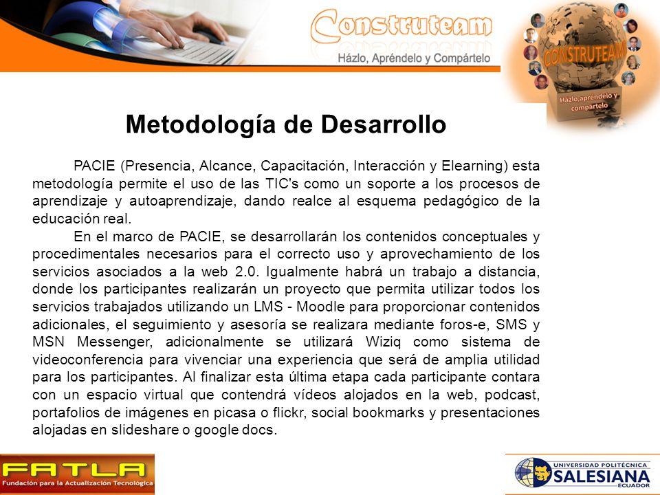 Metodología de Desarrollo PACIE (Presencia, Alcance, Capacitación, Interacción y Elearning) esta metodología permite el uso de las TIC s como un soporte a los procesos de aprendizaje y autoaprendizaje, dando realce al esquema pedagógico de la educación real.