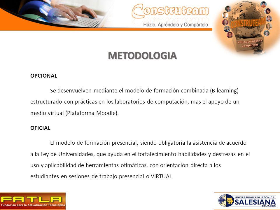 OPCIONAL Se desenvuelven mediante el modelo de formación combinada (B-learning) estructurado con prácticas en los laboratorios de computación, mas el apoyo de un medio virtual (Plataforma Moodle).