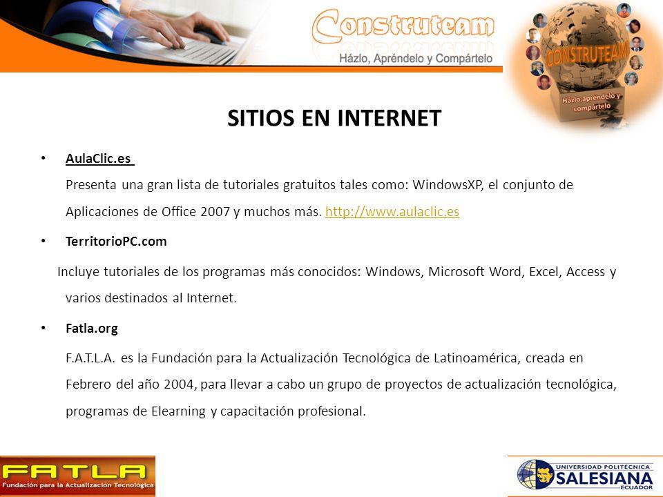 SITIOS EN INTERNET AulaClic.es Presenta una gran lista de tutoriales gratuitos tales como: WindowsXP, el conjunto de Aplicaciones de Office 2007 y muchos más.