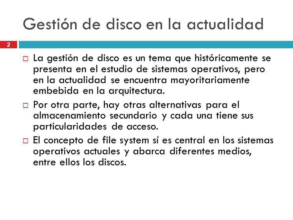 2 Gestión de disco en la actualidad La gestión de disco es un tema que históricamente se presenta en el estudio de sistemas operativos, pero en la act
