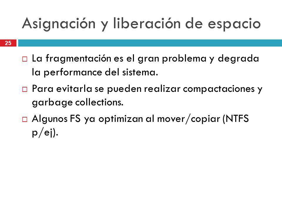 25 Asignación y liberación de espacio La fragmentación es el gran problema y degrada la performance del sistema. Para evitarla se pueden realizar comp