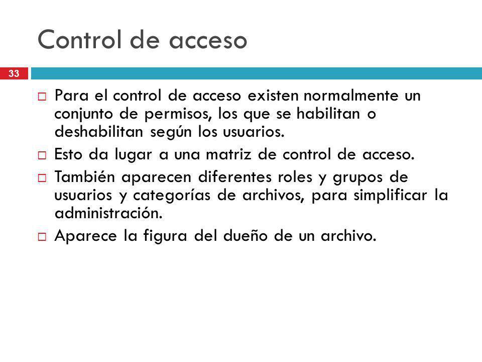 33 Control de acceso Para el control de acceso existen normalmente un conjunto de permisos, los que se habilitan o deshabilitan según los usuarios. Es