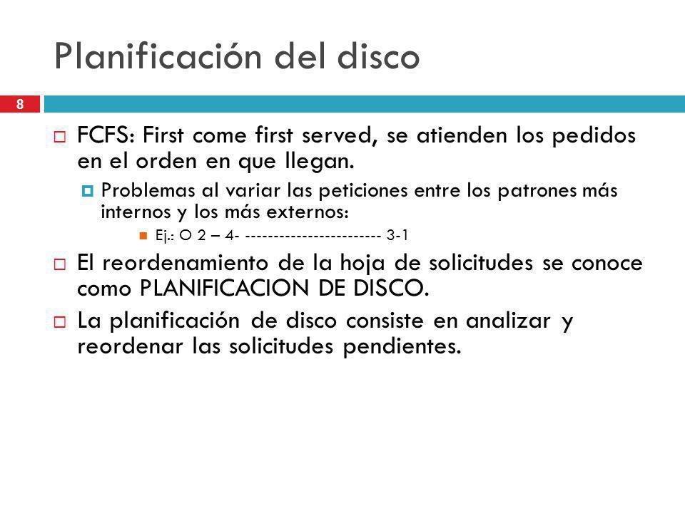 8 Planificación del disco FCFS: First come first served, se atienden los pedidos en el orden en que llegan. Problemas al variar las peticiones entre l