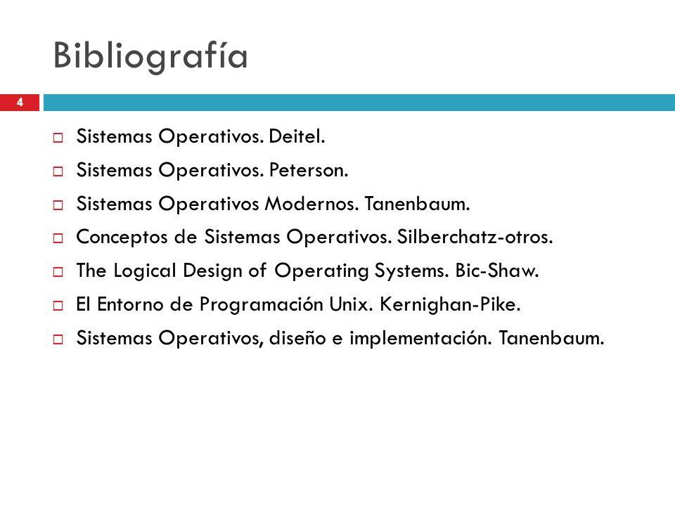 4 Bibliografía Sistemas Operativos. Deitel. Sistemas Operativos. Peterson. Sistemas Operativos Modernos. Tanenbaum. Conceptos de Sistemas Operativos.