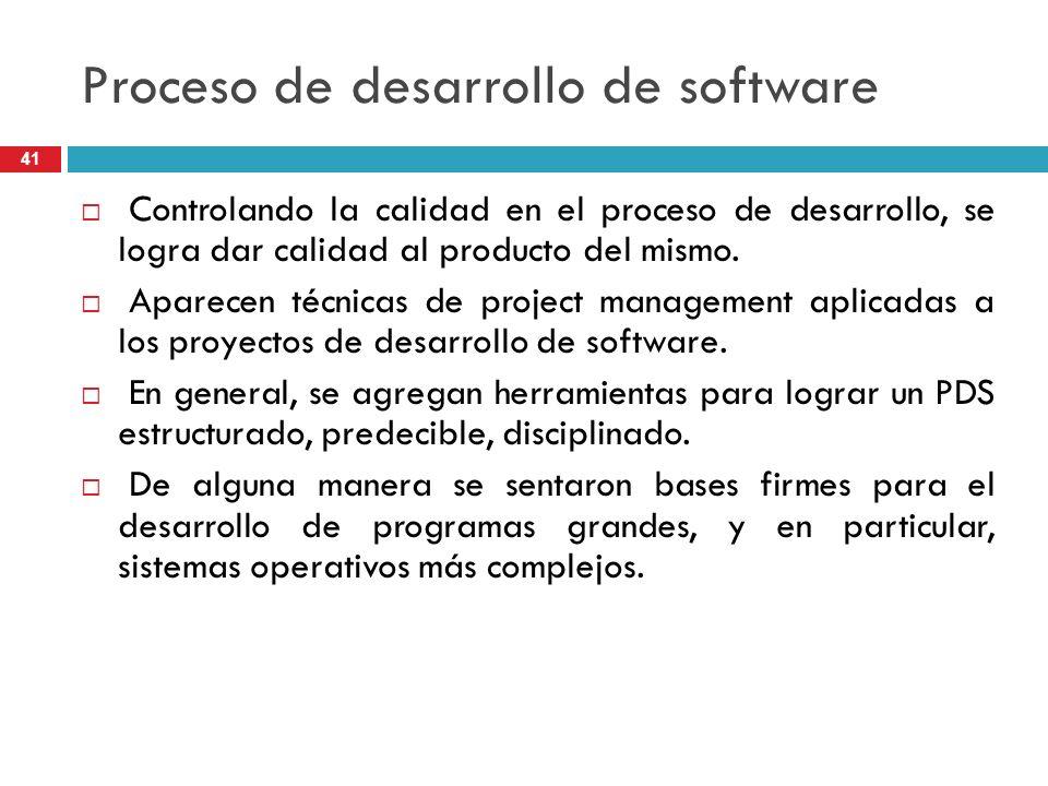Proceso de desarrollo de software Controlando la calidad en el proceso de desarrollo, se logra dar calidad al producto del mismo. Aparecen técnicas de