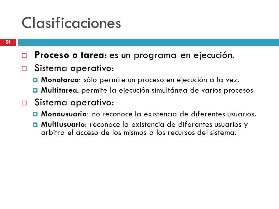 Clasificaciones Proceso o tarea: es un programa en ejecución. Sistema operativo: Monotarea: sólo permite un proceso en ejecución a la vez. Multitarea: