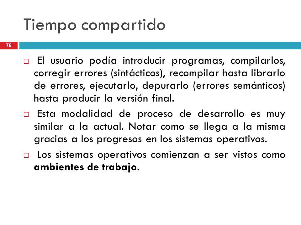 Tiempo compartido El usuario podía introducir programas, compilarlos, corregir errores (sintácticos), recompilar hasta librarlo de errores, ejecutarlo